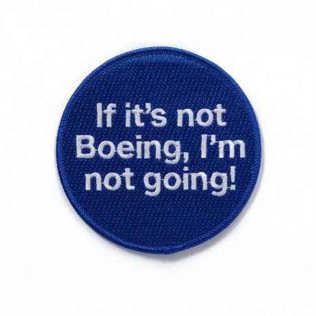 """Boeing Patch """"IF IT'S NOT BOEING I'M NOT GOING"""""""